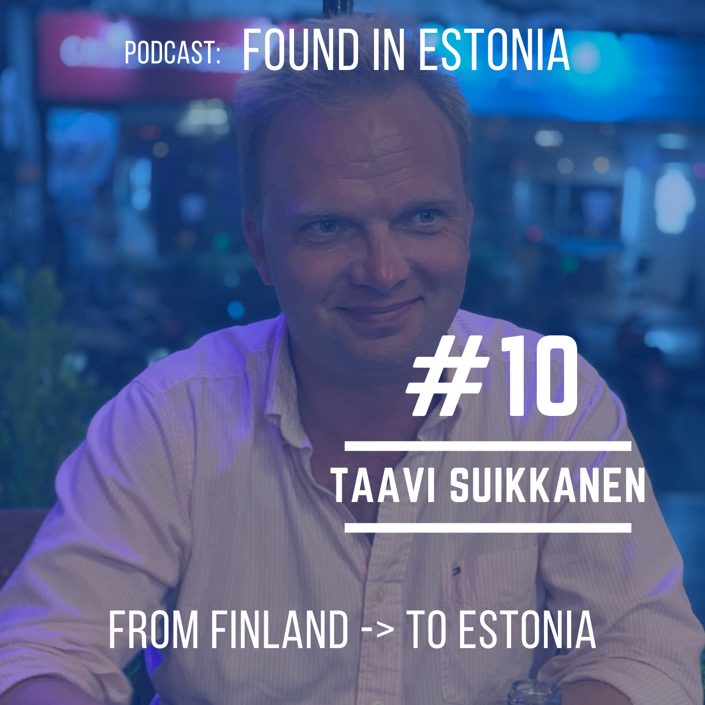 #10 Taavi Suikkanen - from Finland to Estonia