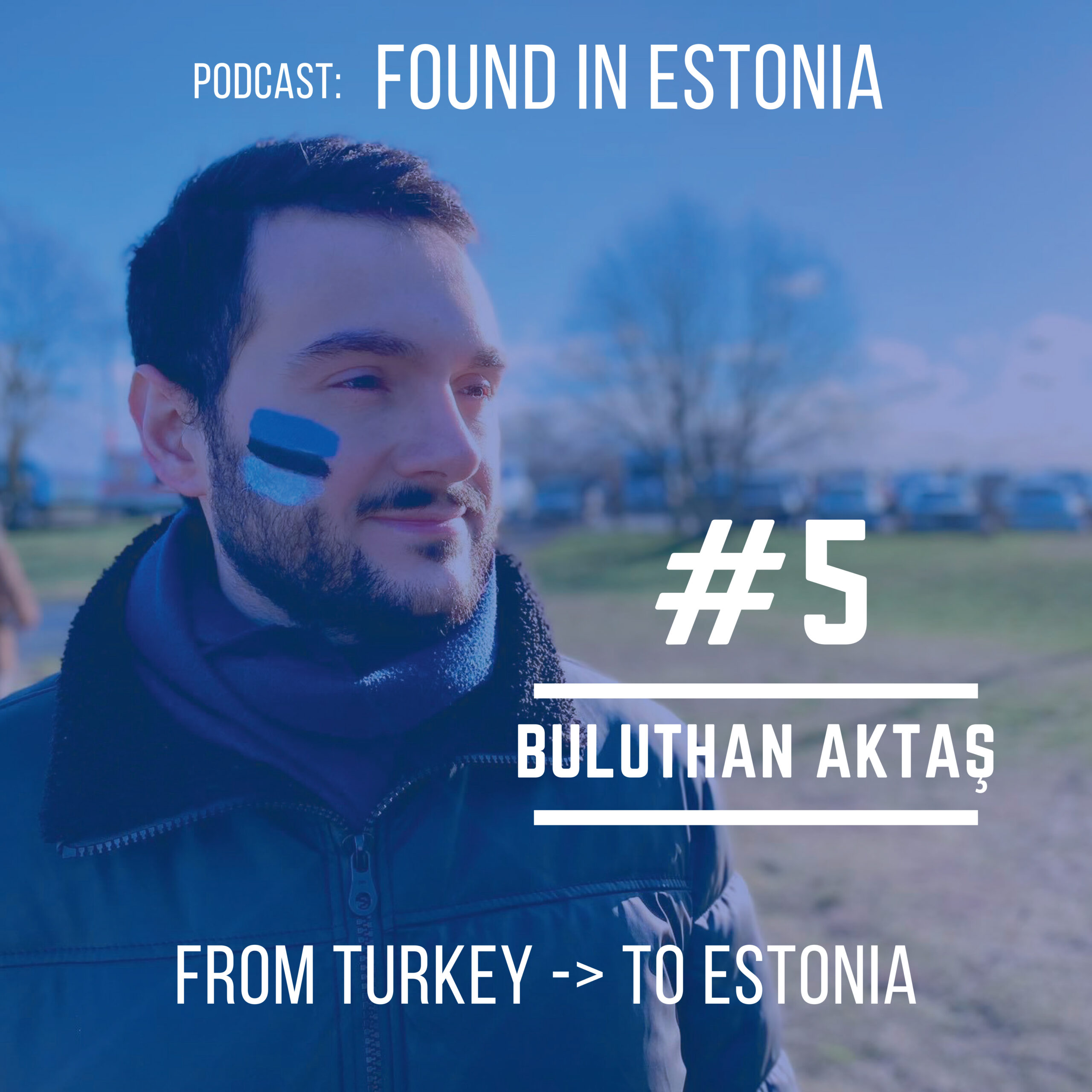 #5 Buluthan Aktaş - From Turkey to Estonia