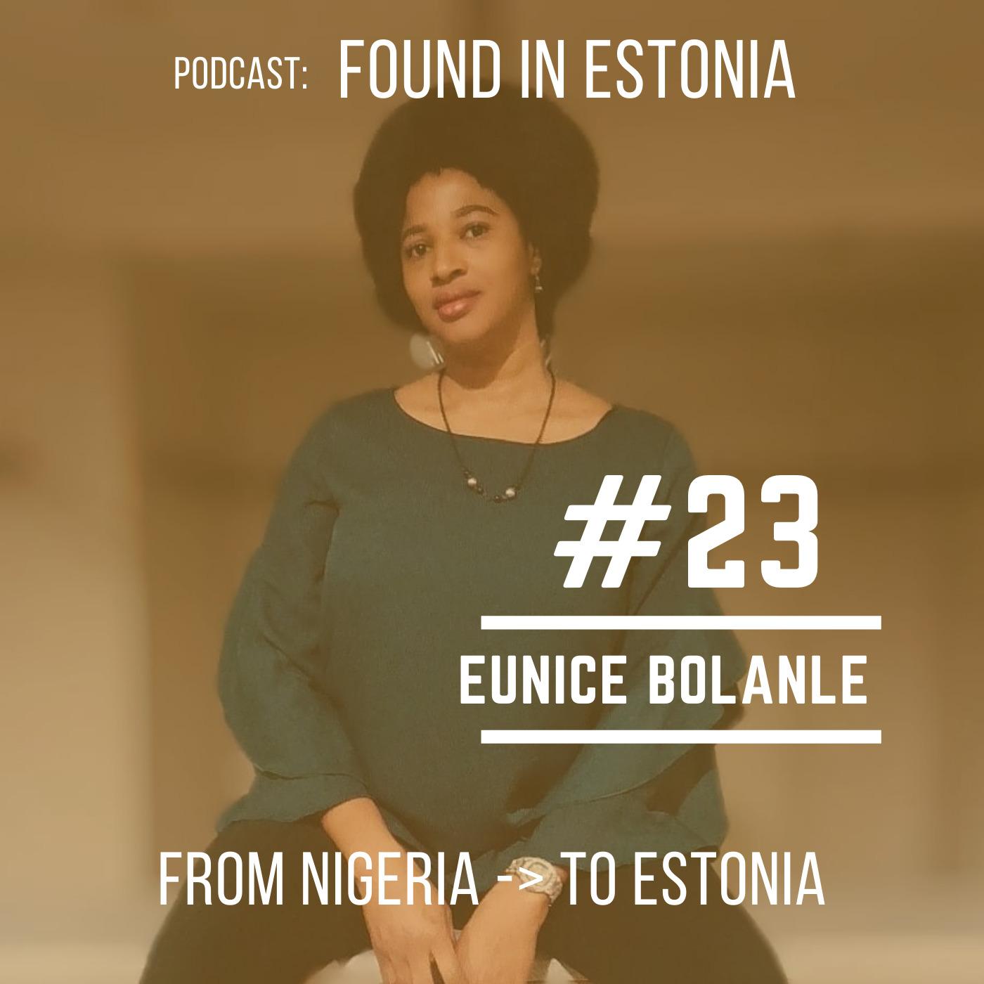 #23 Eunice Bolanle from Nigeria to Estonia