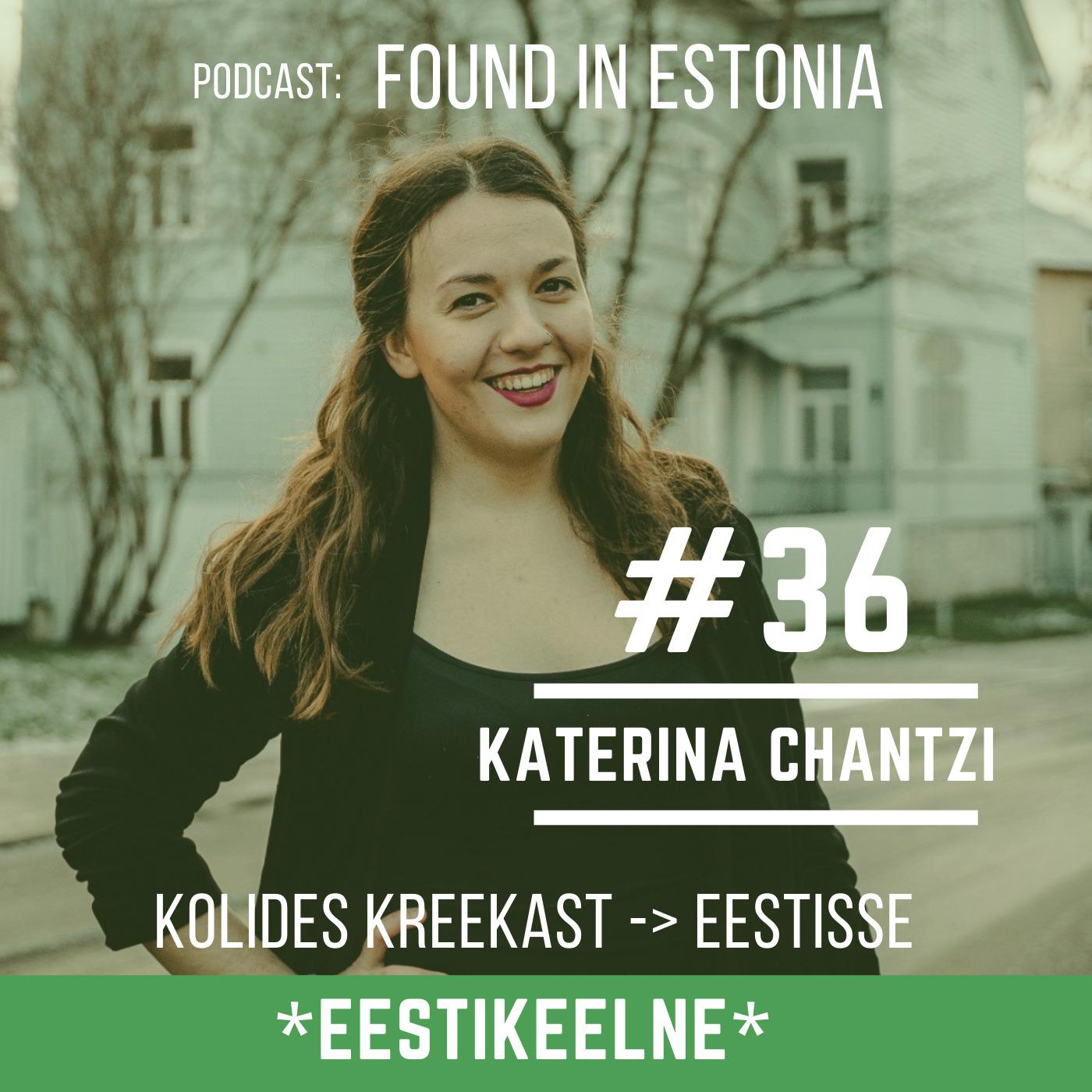 *EST* #36 Katerina Chantzi: kolides Kreekast Eestisse